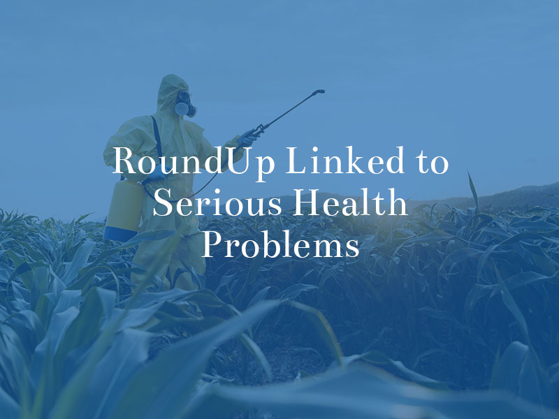 roundup linked to serious health problems